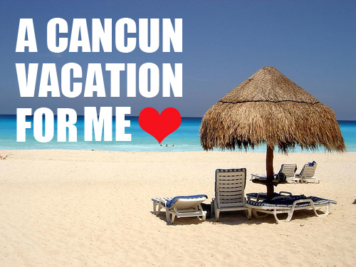 A Cancun vacation for me